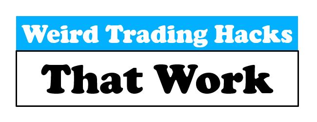 Weird Trading Hacks That Work